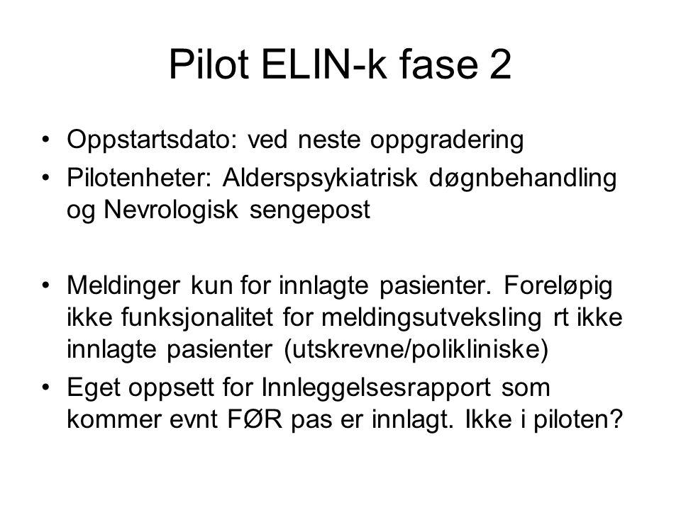 Pilot ELIN-k fase 2 •Oppstartsdato: ved neste oppgradering •Pilotenheter: Alderspsykiatrisk døgnbehandling og Nevrologisk sengepost •Meldinger kun for