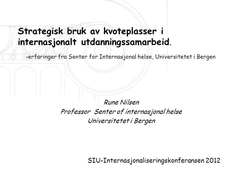 Strategisk bruk av kvoteplasser i internasjonalt utdanningssamarbeid. Rune Nilsen Professor Senter of internasjonal helse Universitetet i Bergen SIU-I