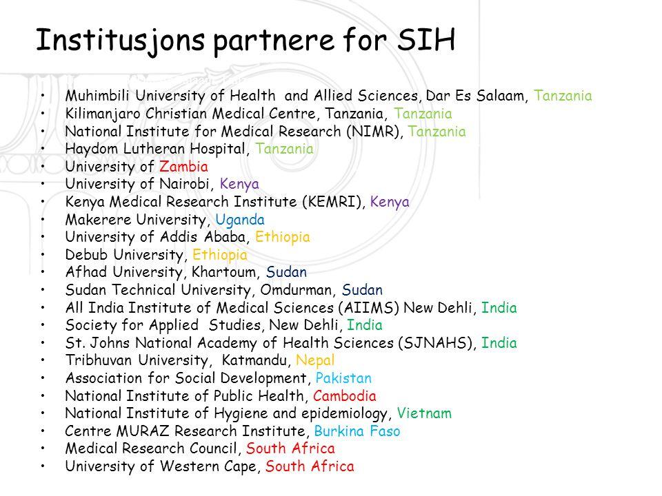 Institusjons partnere for SIH •University of Dar Es Salaam, Tanzania •Muhimbili University of Health and Allied Sciences, Dar Es Salaam, Tanzania •Kil