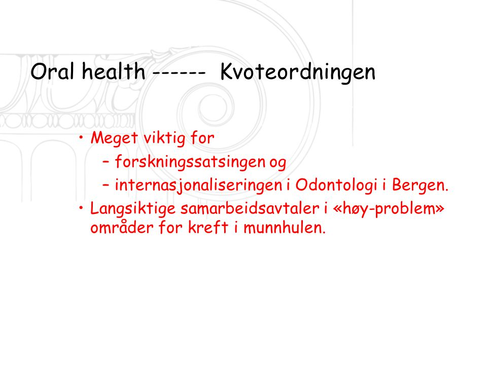 Oral health ------ Kvoteordningen •Meget viktig for –forskningssatsingen og –internasjonaliseringen i Odontologi i Bergen. •Langsiktige samarbeidsavta