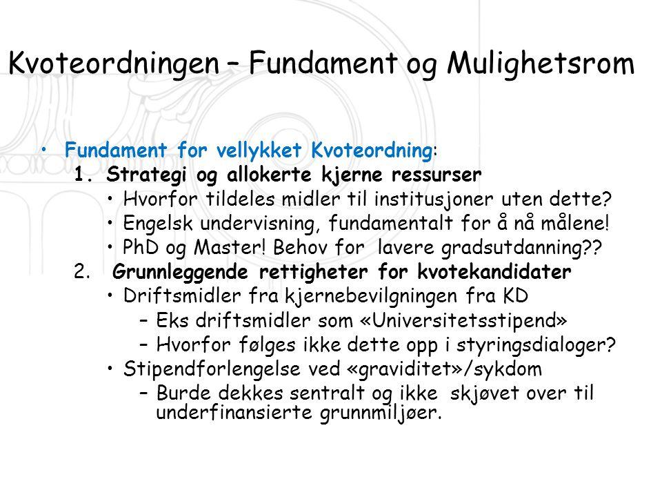 Kvoteordningen – Fundament og Mulighetsrom •Fundament for vellykket Kvoteordning: 1.Strategi og allokerte kjerne ressurser •Hvorfor tildeles midler ti