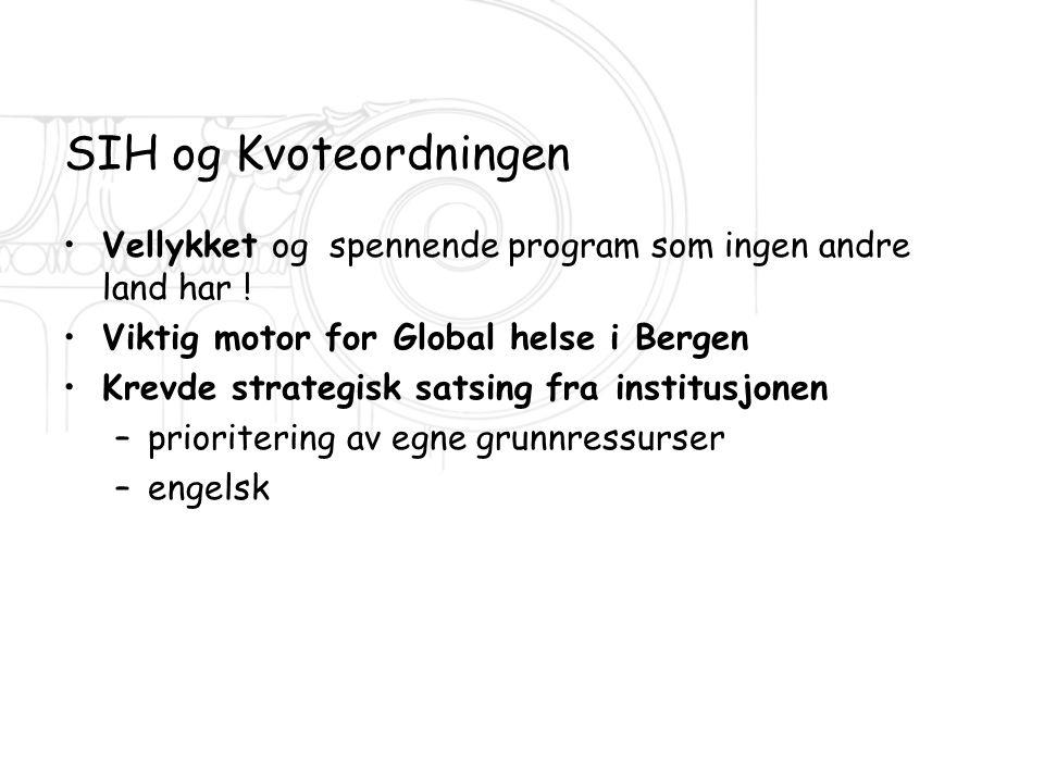 SIH og Kvoteordningen •Vellykket og spennende program som ingen andre land har ! •Viktig motor for Global helse i Bergen •Krevde strategisk satsing fr