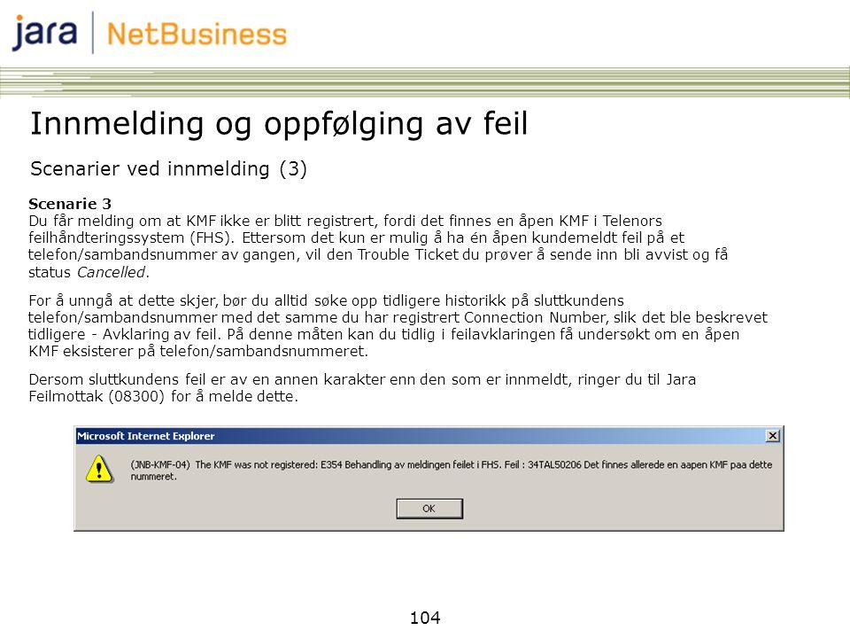104 Scenarier ved innmelding (3) Innmelding og oppfølging av feil Scenarie 3 Du får melding om at KMF ikke er blitt registrert, fordi det finnes en åp
