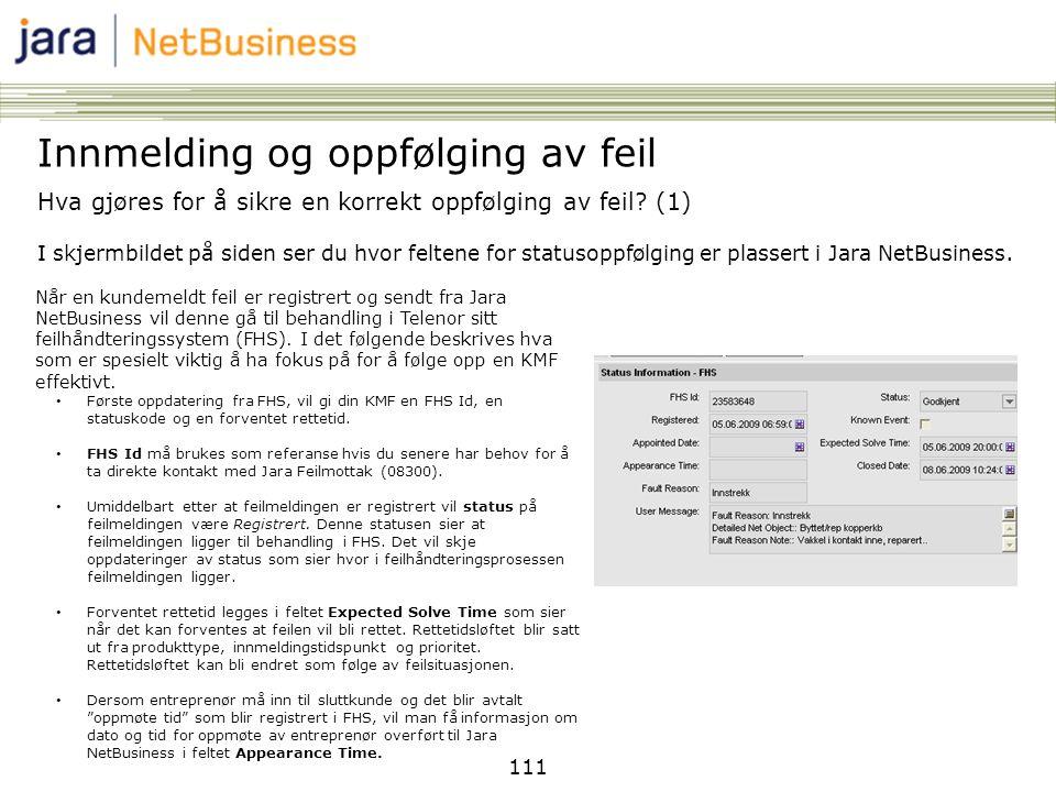 111 Hva gjøres for å sikre en korrekt oppfølging av feil? (1) I skjermbildet på siden ser du hvor feltene for statusoppfølging er plassert i Jara NetB
