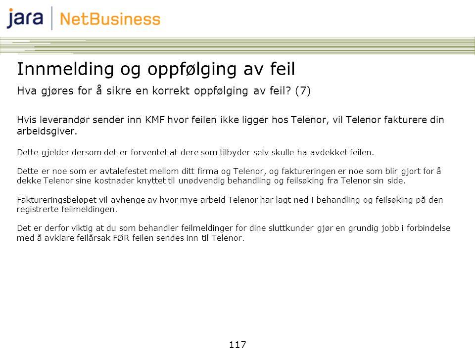 117 Hva gjøres for å sikre en korrekt oppfølging av feil? (7) Hvis leverandør sender inn KMF hvor feilen ikke ligger hos Telenor, vil Telenor fakturer