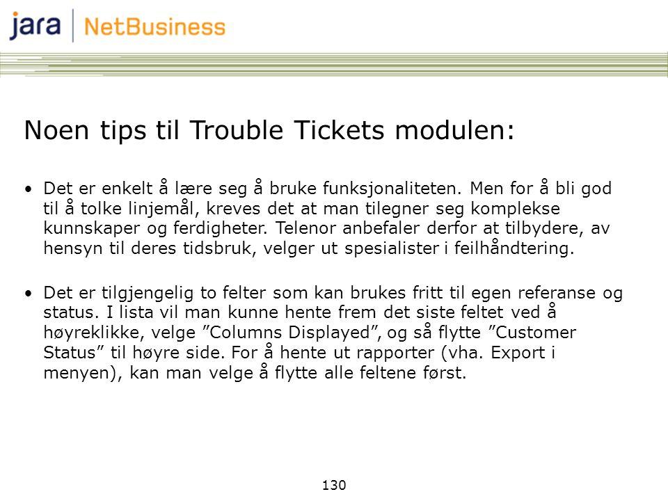 130 Noen tips til Trouble Tickets modulen: •Det er enkelt å lære seg å bruke funksjonaliteten. Men for å bli god til å tolke linjemål, kreves det at m