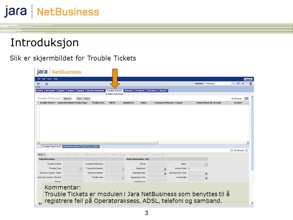 3 Kommentar: Trouble Tickets er modulen i Jara NetBusiness som benyttes til å registrere feil på Operatøraksess, ADSL, telefoni og samband. Slik er sk