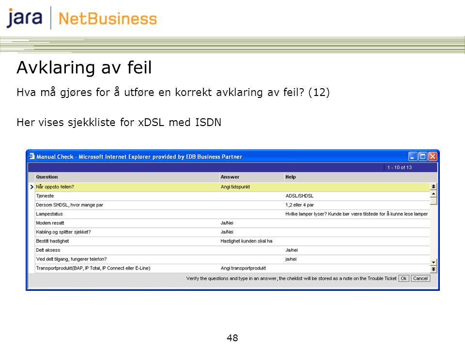 48 Avklaring av feil Hva må gjøres for å utføre en korrekt avklaring av feil? (12) Her vises sjekkliste for xDSL med ISDN