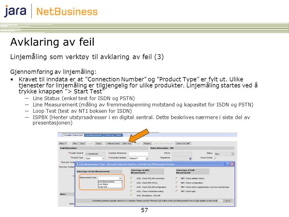 """57 Linjemåling som verktøy til avklaring av feil (3) Gjennomføring av linjemåling: •Kravet til inndata er at """"Connection Number"""" og """"Product Type"""" er"""