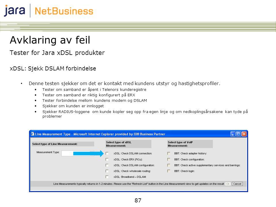 87 Tester for Jara xDSL produkter xDSL: Sjekk DSLAM forbindelse • Denne testen sjekker om det er kontakt med kundens utstyr og hastighetsprofiler. •Te