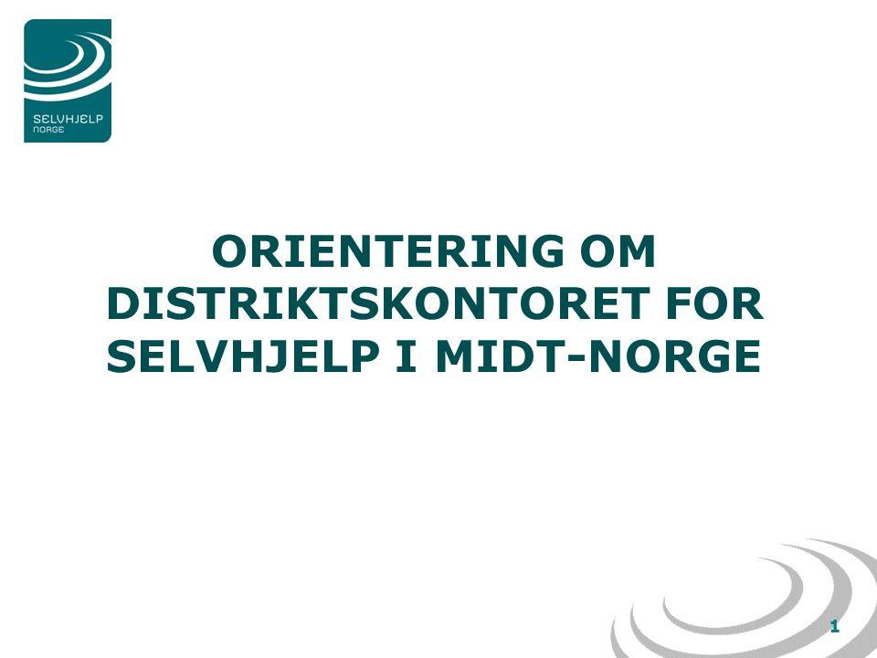 1 ORIENTERING OM DISTRIKTSKONTORET FOR SELVHJELP I MIDT-NORGE