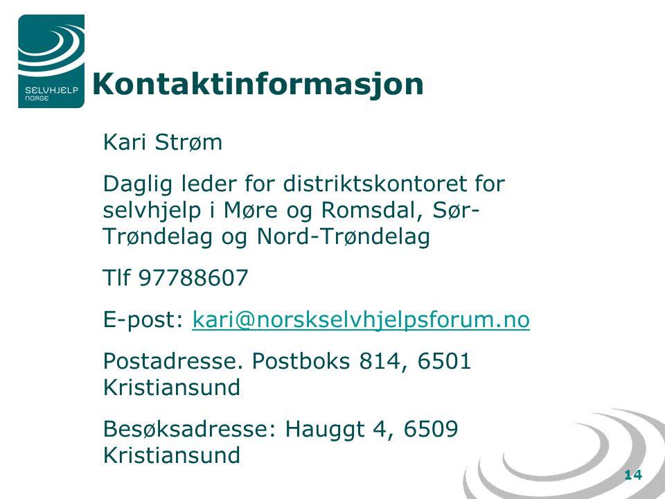 14 Kontaktinformasjon Kari Strøm Daglig leder for distriktskontoret for selvhjelp i Møre og Romsdal, Sør- Trøndelag og Nord-Trøndelag Tlf 97788607 E-post: kari@norskselvhjelpsforum.nokari@norskselvhjelpsforum.no Postadresse.