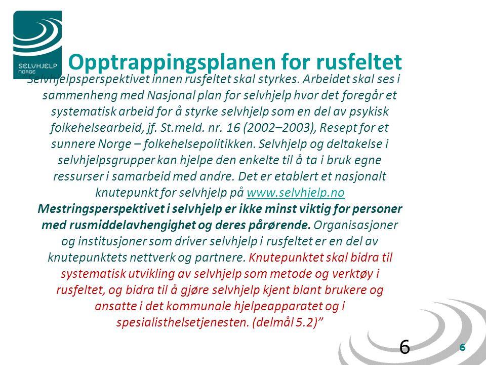 7 Opptrappingsplanen for rusfeltet Selvhjelpsperspektivet innen rusfeltet skal styrkes.