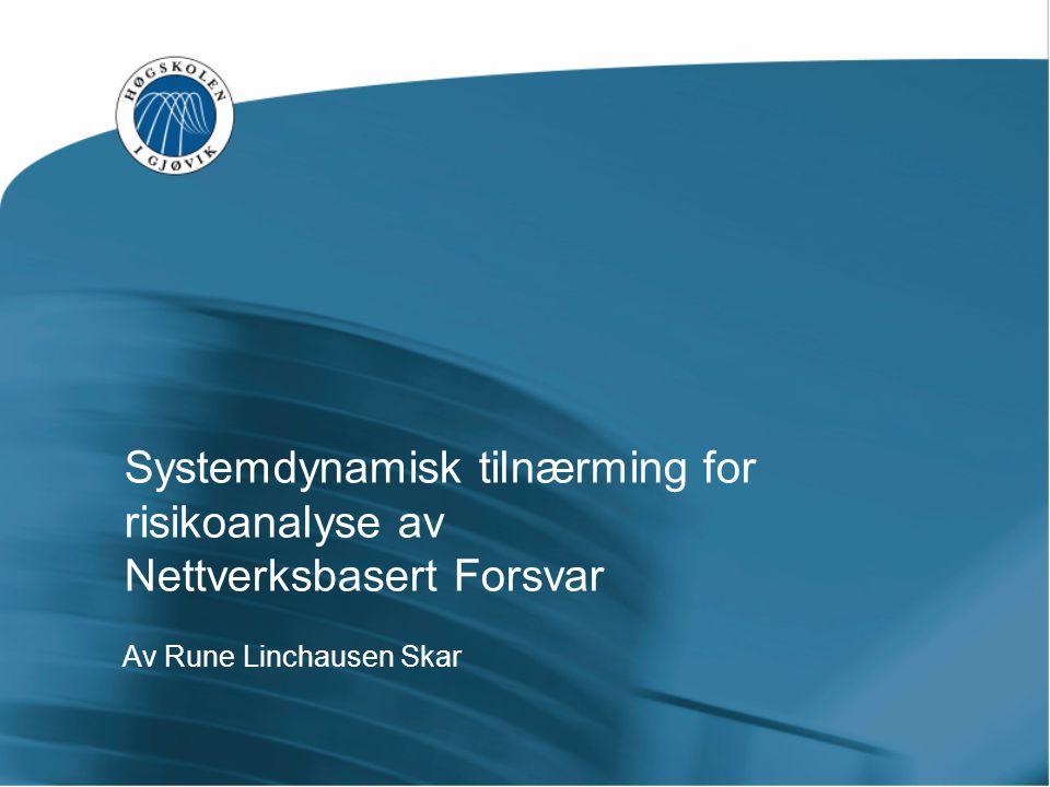 Systemdynamisk tilnærming for risikoanalyse av Nettverksbasert Forsvar Av Rune Linchausen Skar