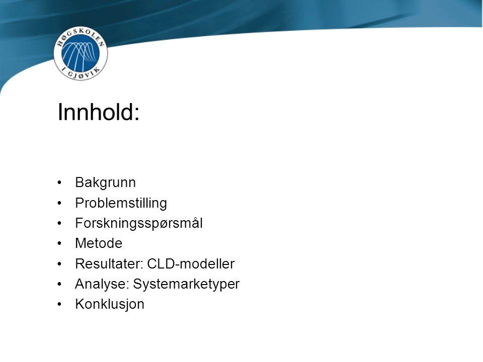 Innhold: •Bakgrunn •Problemstilling •Forskningsspørsmål •Metode •Resultater: CLD-modeller •Analyse: Systemarketyper •Konklusjon