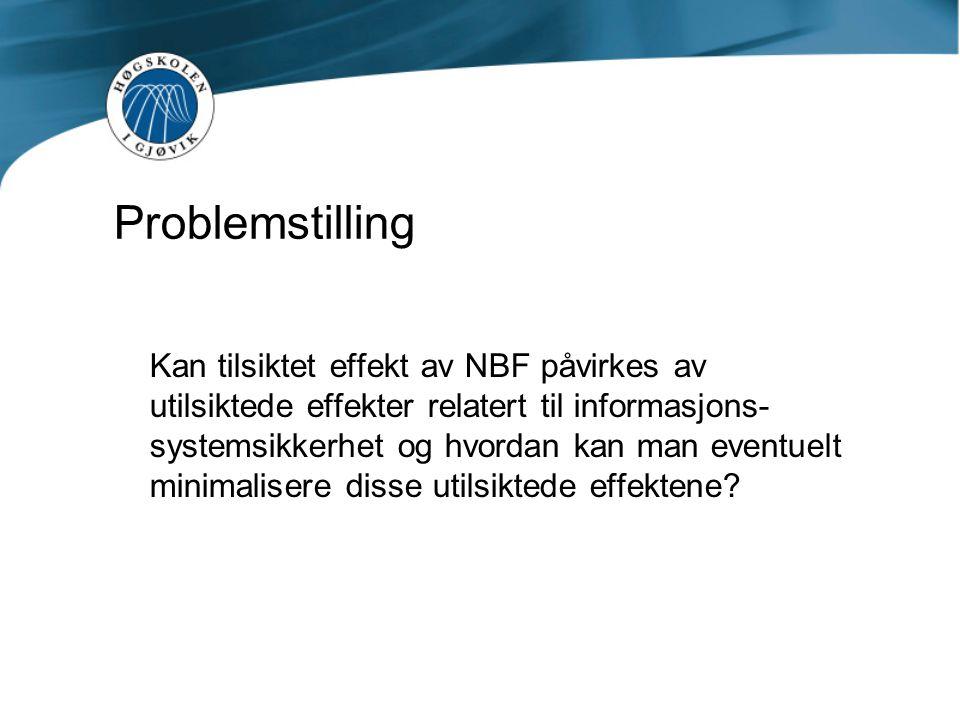 Problemstilling Kan tilsiktet effekt av NBF påvirkes av utilsiktede effekter relatert til informasjons- systemsikkerhet og hvordan kan man eventuelt m