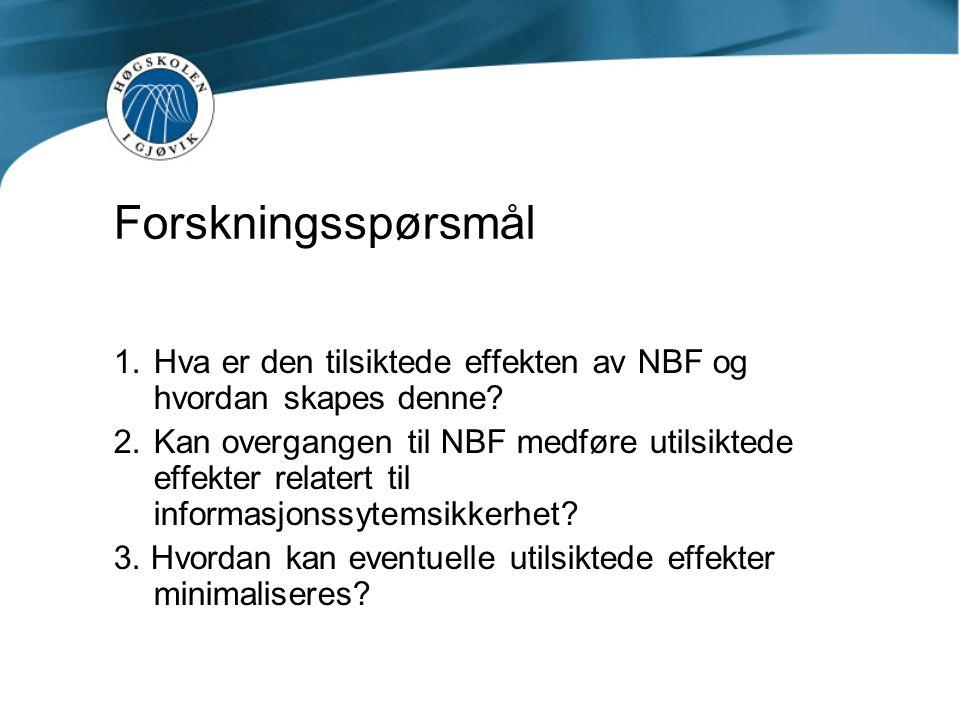 Forskningsspørsmål  Hva er den tilsiktede effekten av NBF og hvordan skapes denne?  Kan overgangen til NBF medføre utilsiktede effekter relatert t