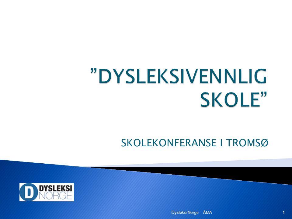 SKOLEKONFERANSE I TROMSØ Dysleksi Norge ÅMA 1