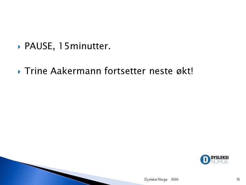  PAUSE, 15minutter.  Trine Aakermann fortsetter neste økt! Dysleksi Norge ÅMA16