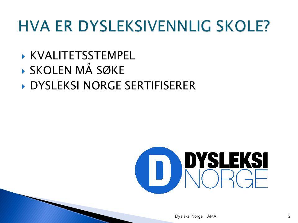  KVALITETSSTEMPEL  SKOLEN MÅ SØKE  DYSLEKSI NORGE SERTIFISERER Dysleksi Norge ÅMA2