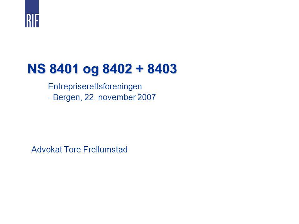 NS 8401 og 8402 + 8403 NS 8401 og 8402 + 8403 Entrepriserettsforeningen - Bergen, 22.