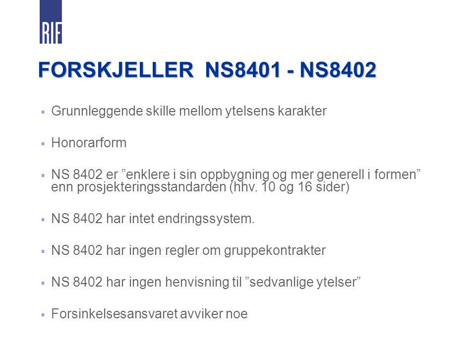 FORSKJELLER NS8401 - NS8402  Grunnleggende skille mellom ytelsens karakter  Honorarform  NS 8402 er enklere i sin oppbygning og mer generell i formen enn prosjekteringsstandarden (hhv.
