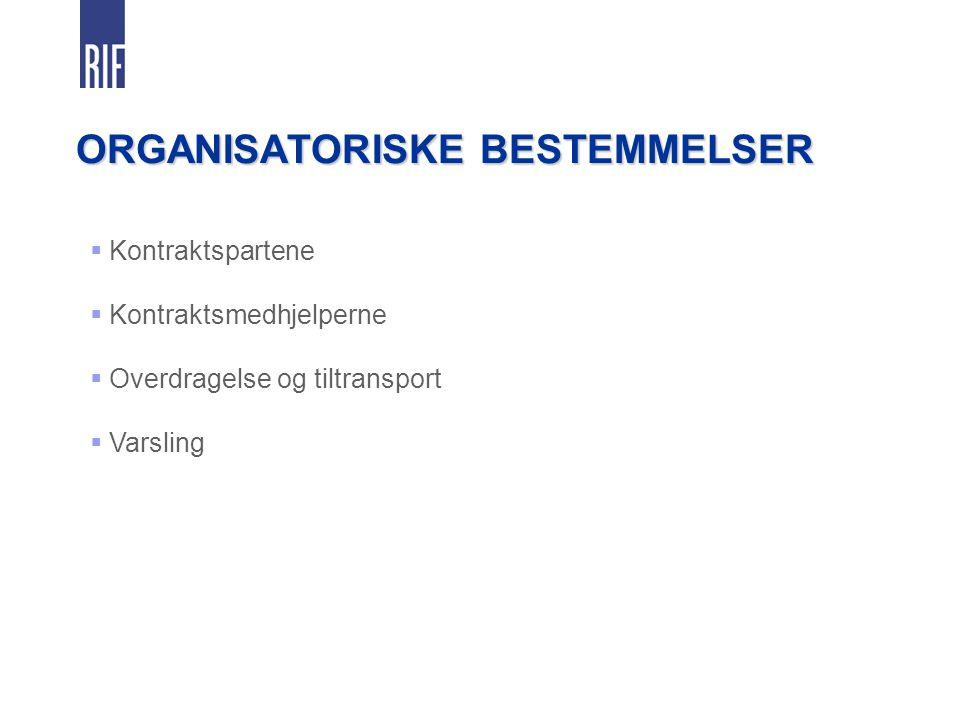 ORGANISATORISKE BESTEMMELSER  Kontraktspartene  Kontraktsmedhjelperne  Overdragelse og tiltransport  Varsling