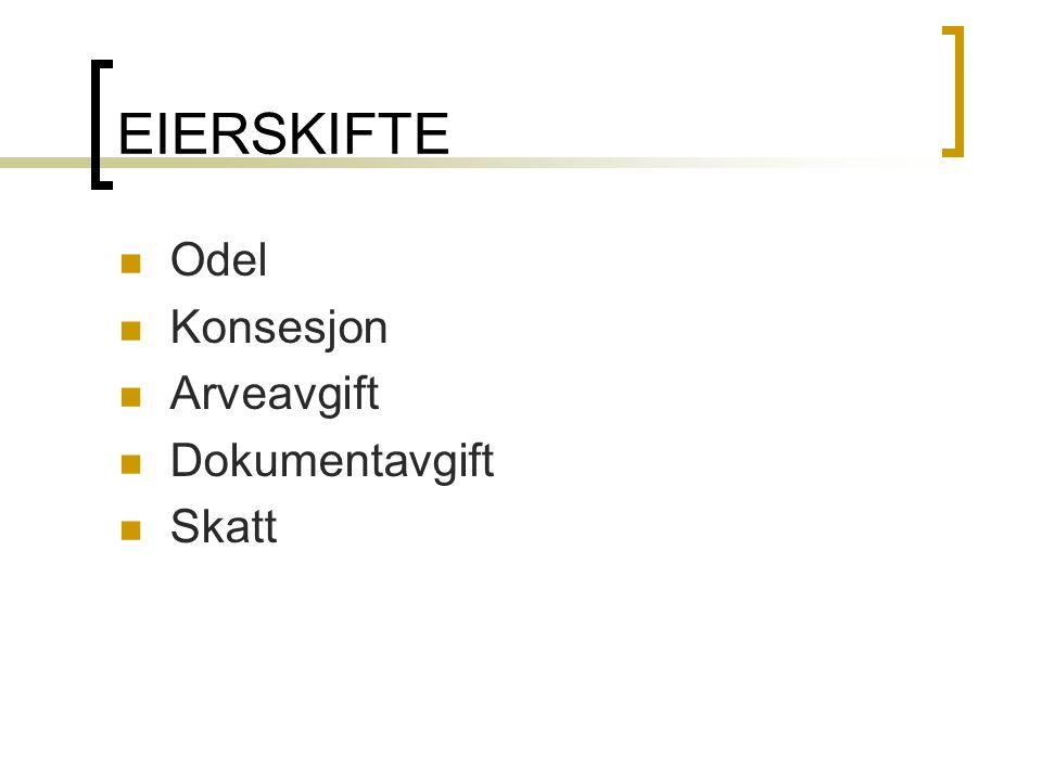 EIERSKIFTE  Odel  Konsesjon  Arveavgift  Dokumentavgift  Skatt