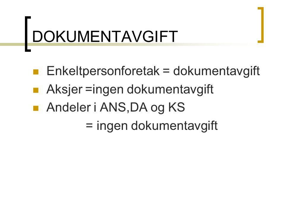 DOKUMENTAVGIFT  Enkeltpersonforetak = dokumentavgift  Aksjer =ingen dokumentavgift  Andeler i ANS,DA og KS = ingen dokumentavgift