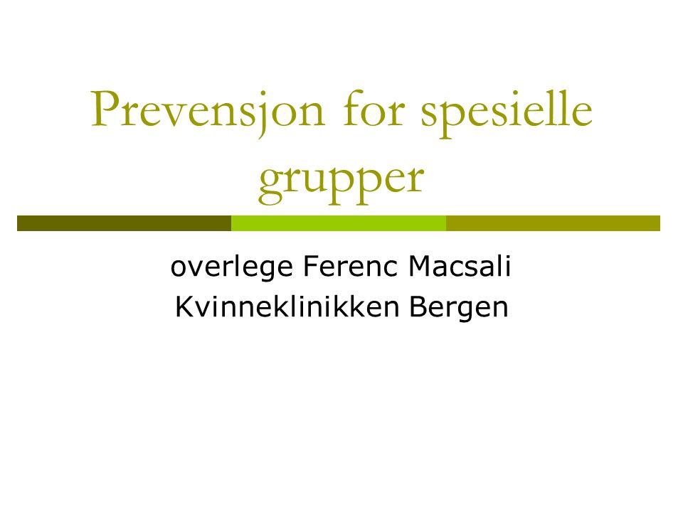 Prevensjon for spesielle grupper overlege Ferenc Macsali Kvinneklinikken Bergen