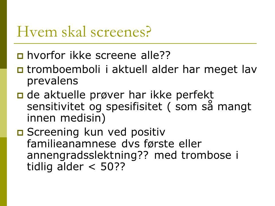 Blodprøver  der en har familieanamnese;  hvilke blodprøver; APC, protein S og C  dersom negativt ta evt AT III kardiolipin, lupus og evt prothrombinogen G20210A mutasjon  for å unngå et tilfelle av fatal lungeemboli er det beregnet at en skal screene 500 000 personer  i Norge bruker omtrent 200 000 kvinner p-piller