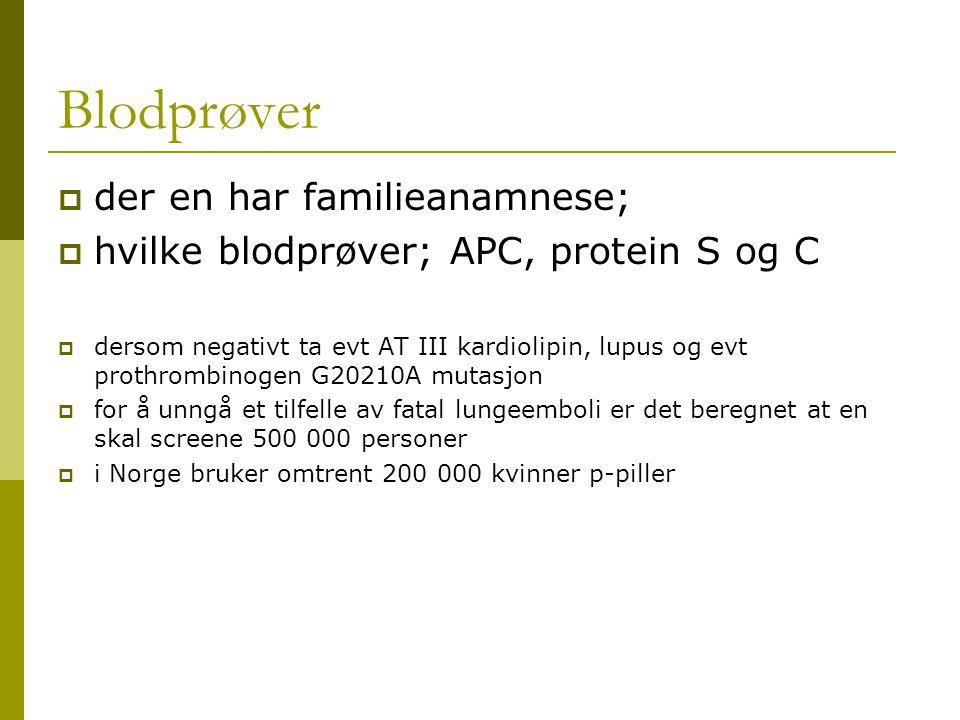 Blodprøver  der en har familieanamnese;  hvilke blodprøver; APC, protein S og C  dersom negativt ta evt AT III kardiolipin, lupus og evt prothrombi