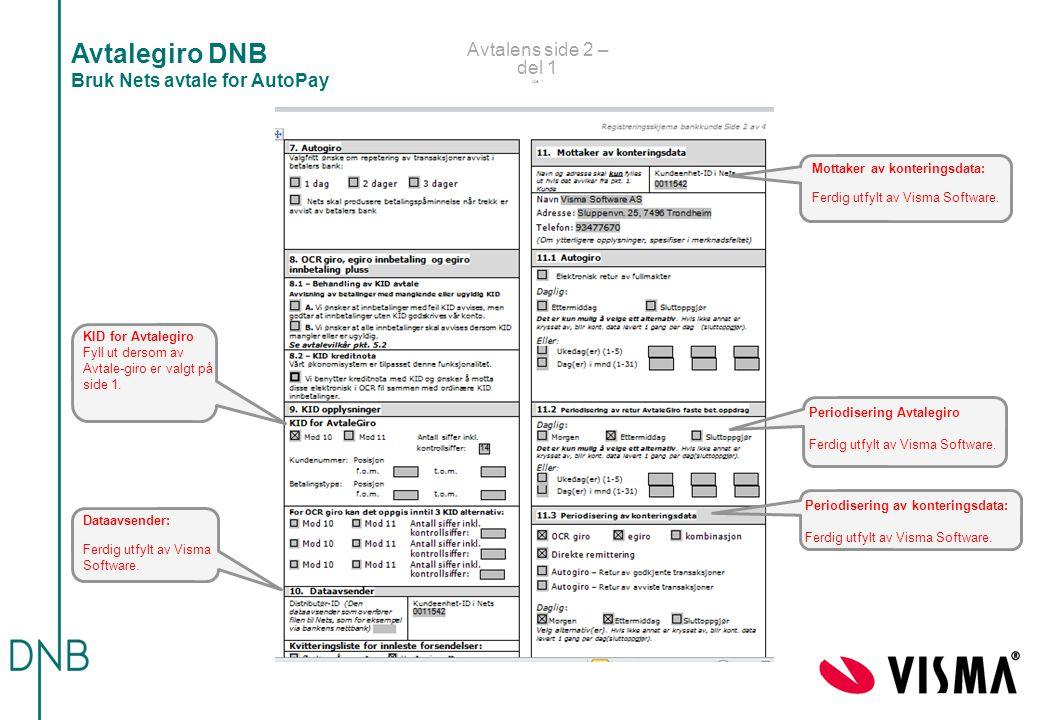 Avtalens side 2 – del 1 ide 1 Avtalegiro DNB Bruk Nets avtale for AutoPay KID for Avtalegiro Fyll ut dersom av Avtale-giro er valgt på side 1. Periodi