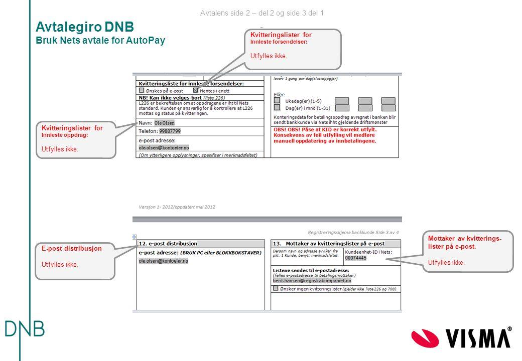Avtalens side 2 – del 2 og side 3 del 1 ide 1 Avtalegiro DNB Bruk Nets avtale for AutoPay E-post distribusjon Utfylles ikke. Mottaker av kvitterings-