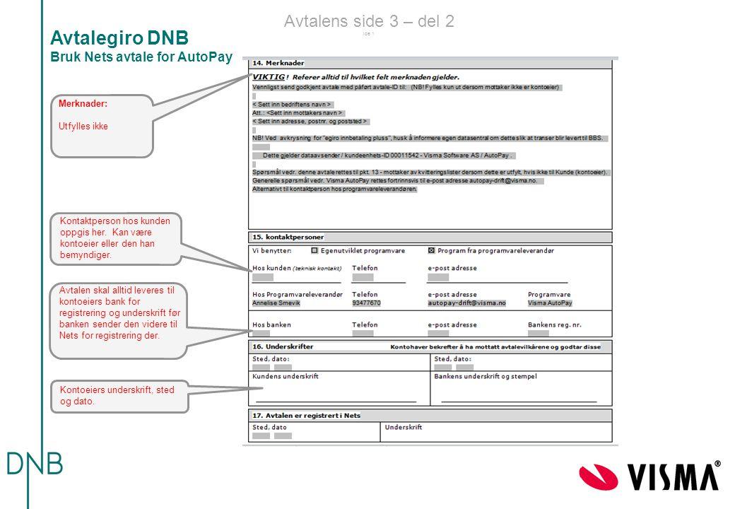 Avtalens side 3 – del 2 ide 1 Avtalegiro DNB Bruk Nets avtale for AutoPay Kontoeiers underskrift, sted og dato. Merknader: Utfylles ikke Avtalen skal