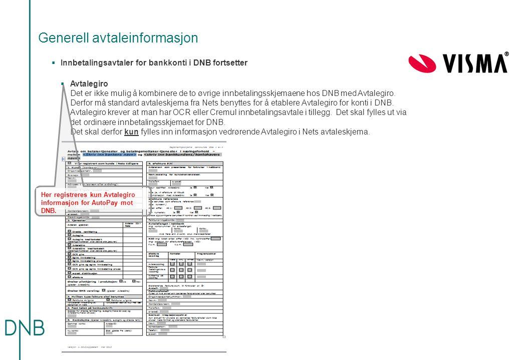 Generell avtaleinformasjon  Innbetalingsavtaler for bankkonti i DNB fortsetter  Avtalegiro Det er ikke mulig å kombinere de to øvrige innbetalingsskjemaene hos DNB med Avtalegiro.