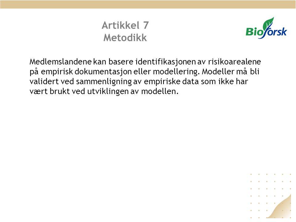 Artikkel 7 Metodikk Medlemslandene kan basere identifikasjonen av risikoarealene på empirisk dokumentasjon eller modellering.