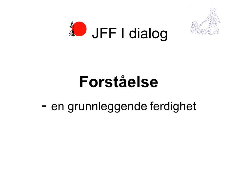 Forståelse - en grunnleggende ferdighet JFF I dialog