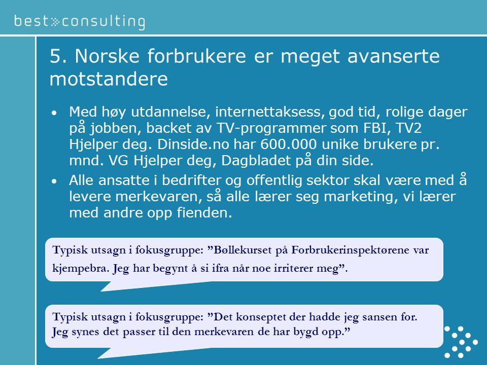 5. Norske forbrukere er meget avanserte motstandere • Med høy utdannelse, internettaksess, god tid, rolige dager på jobben, backet av TV-programmer so
