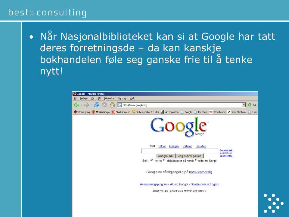 • Når Nasjonalbiblioteket kan si at Google har tatt deres forretningsde – da kan kanskje bokhandelen føle seg ganske frie til å tenke nytt!