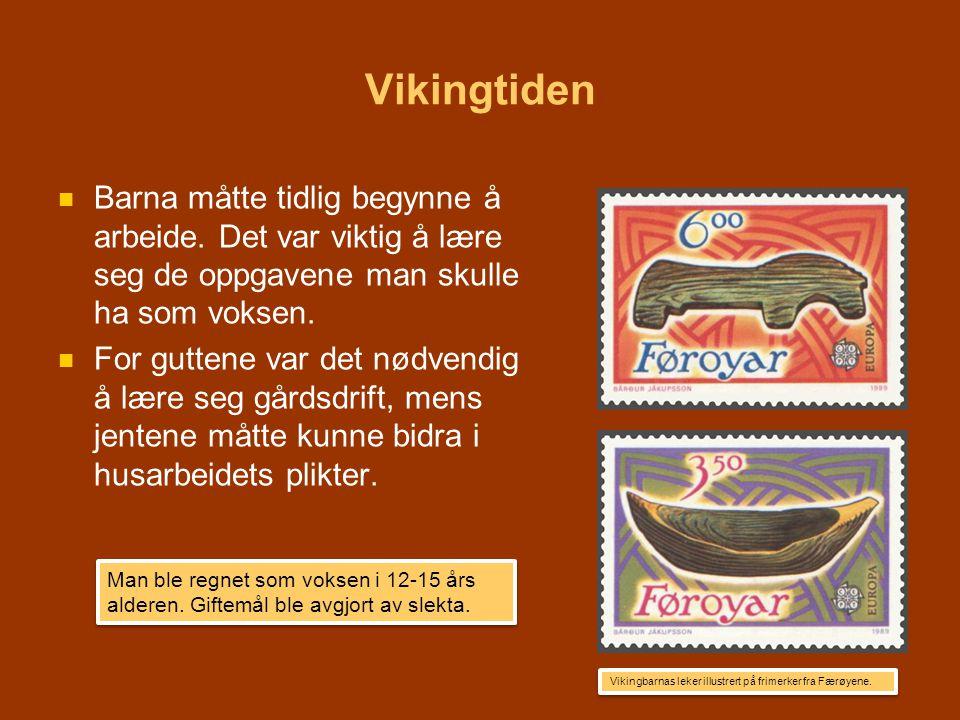 Vikingtiden   Barna måtte tidlig begynne å arbeide. Det var viktig å lære seg de oppgavene man skulle ha som voksen.   For guttene var det nødvend