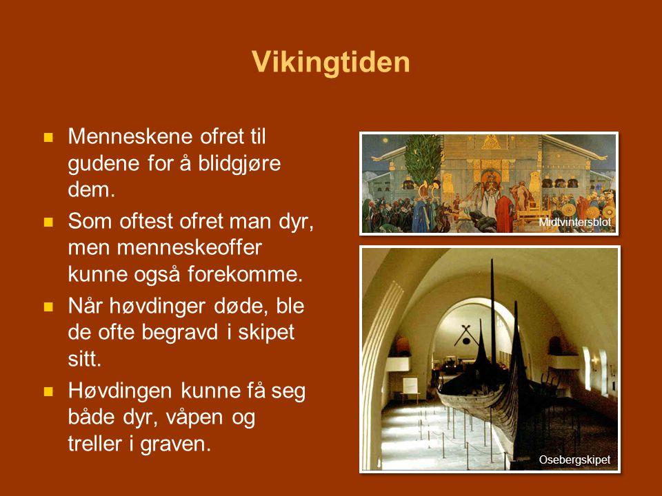 Vikingtiden   Menneskene ofret til gudene for å blidgjøre dem.   Som oftest ofret man dyr, men menneskeoffer kunne også forekomme.   Når høvding