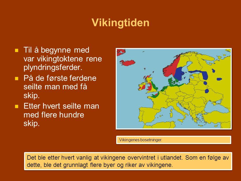 Vikingtiden   Til å begynne med var vikingtoktene rene plyndringsferder.   På de første ferdene seilte man med få skip.   Etter hvert seilte man