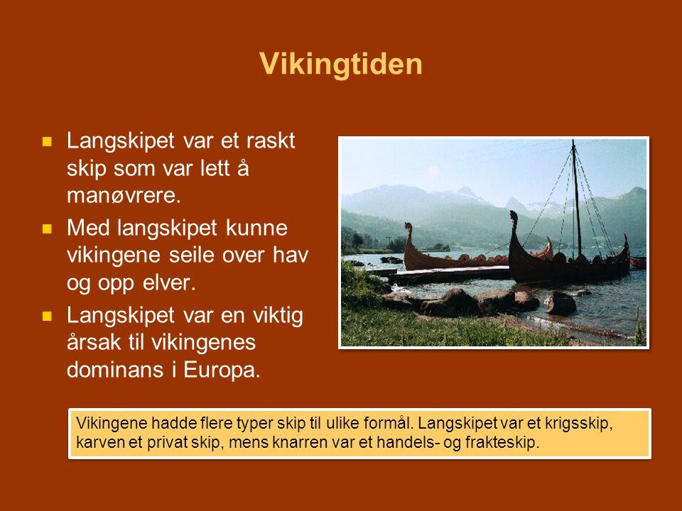 Vikingtiden   Langskipet var et raskt skip som var lett å manøvrere.   Med langskipet kunne vikingene seile over hav og opp elver.   Langskipet