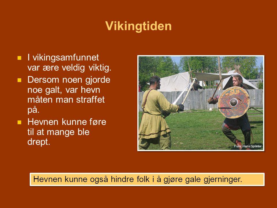 Vikingtiden   I vikingsamfunnet var ære veldig viktig.   Dersom noen gjorde noe galt, var hevn måten man straffet på.   Hevnen kunne føre til at