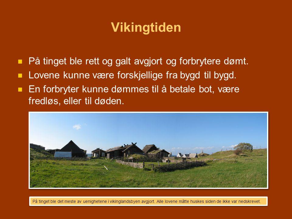 Vikingtiden   På tinget ble rett og galt avgjort og forbrytere dømt.   Lovene kunne være forskjellige fra bygd til bygd.   En forbryter kunne dø
