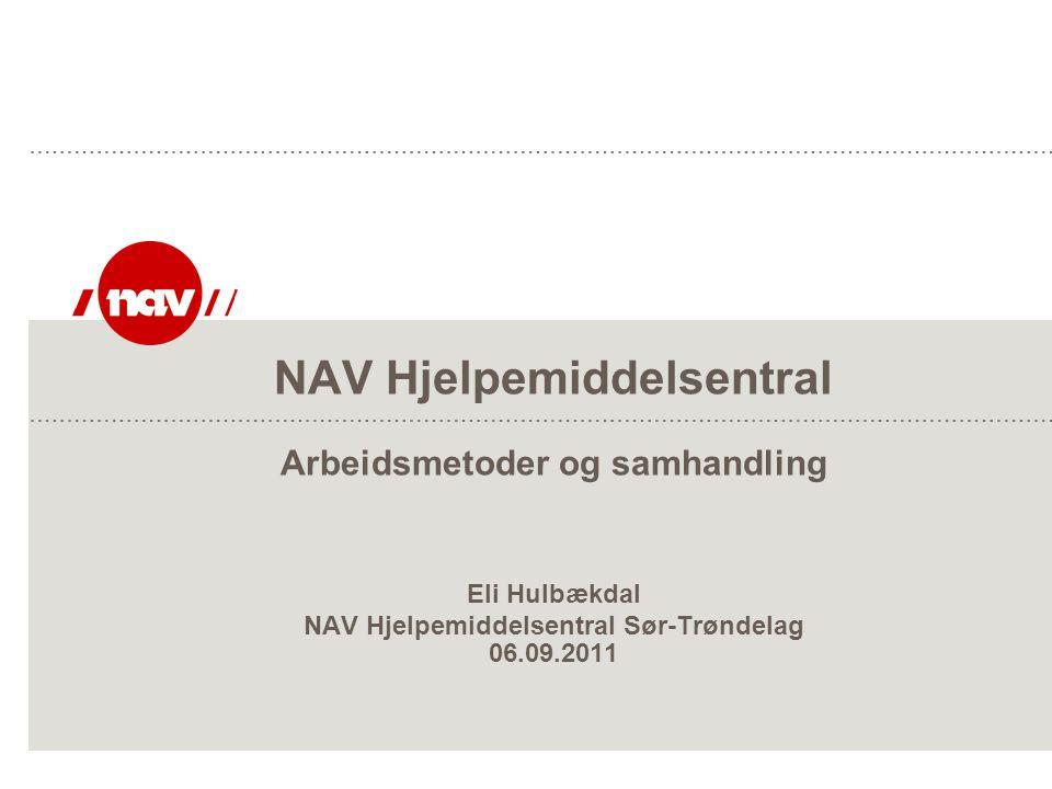 NAV Hjelpemiddelsentral Arbeidsmetoder og samhandling Eli Hulbækdal NAV Hjelpemiddelsentral Sør-Trøndelag 06.09.2011