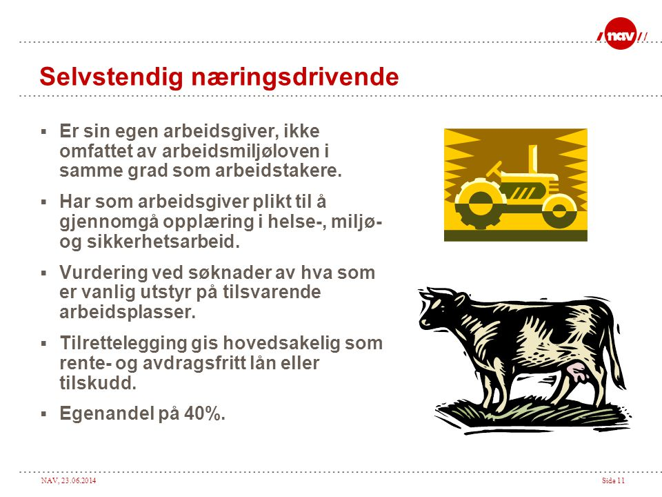 NAV, 23.06.2014Side 11 Selvstendig næringsdrivende  Er sin egen arbeidsgiver, ikke omfattet av arbeidsmiljøloven i samme grad som arbeidstakere.  Ha