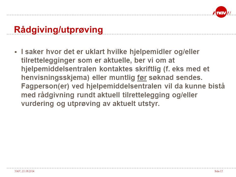 NAV, 23.06.2014Side 15 Rådgiving/utprøving  I saker hvor det er uklart hvilke hjelpemidler og/eller tilrettelegginger som er aktuelle, ber vi om at h