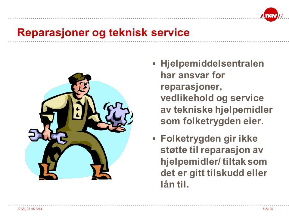 NAV, 23.06.2014Side 18 Reparasjoner og teknisk service  Hjelpemiddelsentralen har ansvar for reparasjoner, vedlikehold og service av tekniske hjelpem